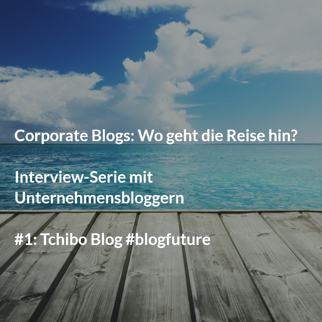 "Tchibo Blog: ""Themenschärfung im Fokus"" #blogfuture"