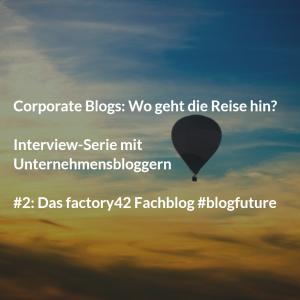 """""""Unser Blog führt Leser in die factory42 Welt ein"""" #blogfuture"""