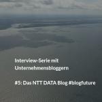 """NTT DATA Blog: """"Wir sind stolz auf unsere Blogger"""" #blogfuture"""