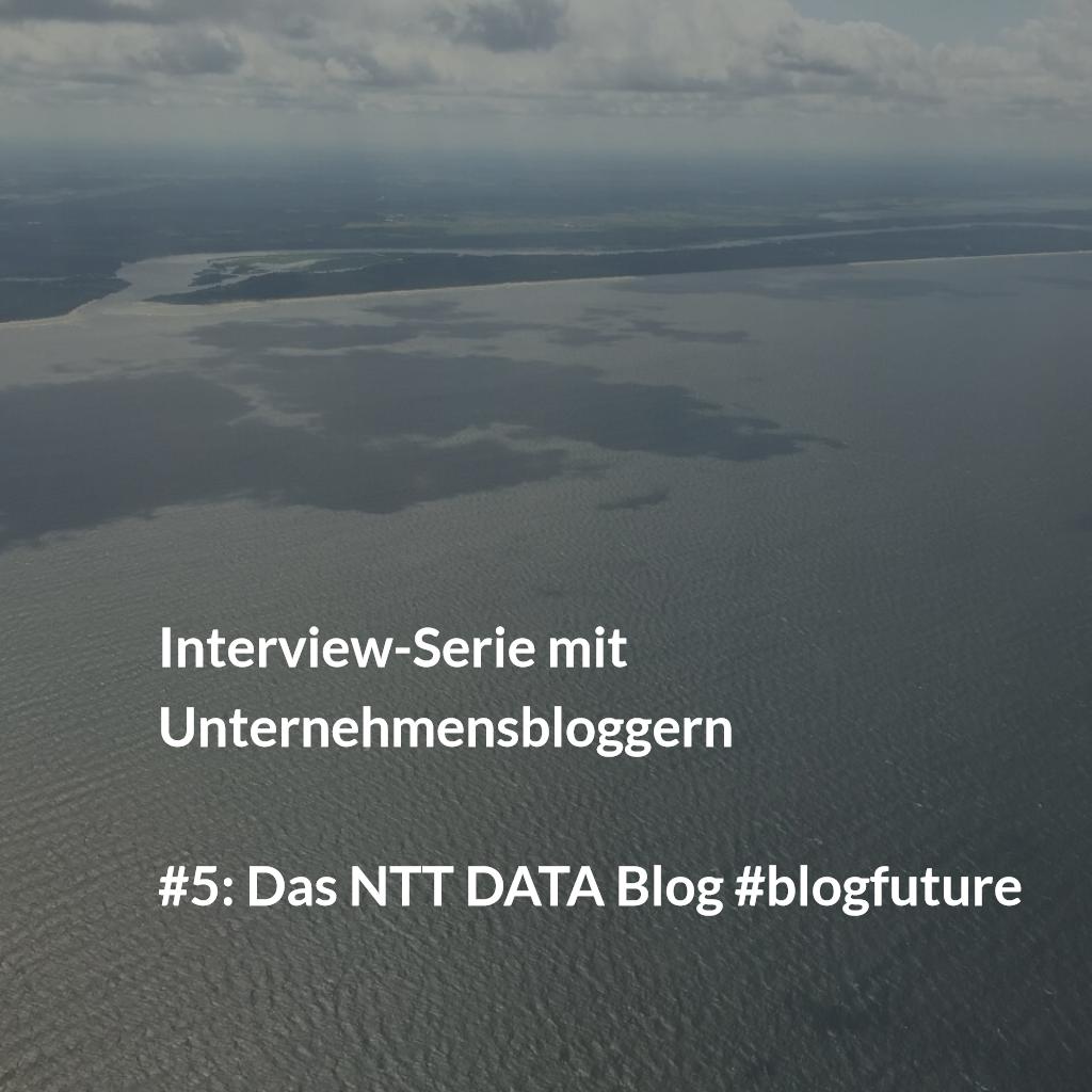 """NTT DATA Blog: """"Wir sind begeistert von unseren Bloggern"""""""