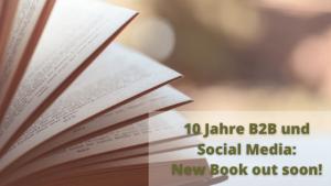Digitale Kommunikation im B2B - ein persönlicher Rückblick & ein neues Buch