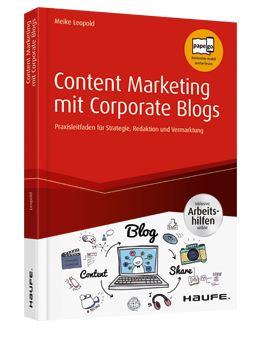 Content Marketing mit Corporate Blogs - Praxisleitfaden zu Aufbau, Redaktion und Vermarktung von Blogs in Unternehmen